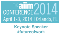 AIIM Conference 2014 Keynote on the #futureofwork by Dion Hinchcliffe