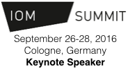 IOM Summit in Cologne, Germany | September 2016 | Keynote Speech by Dion Hinchcliffe